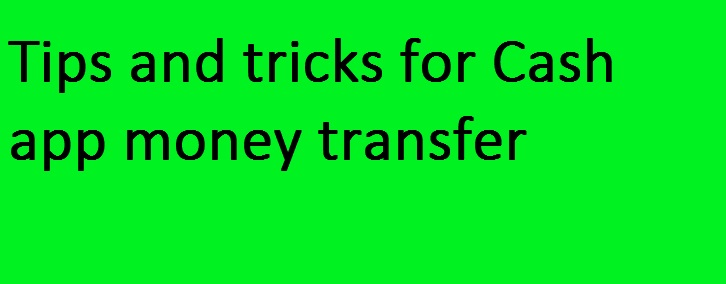 Tips and tricks for Cash app money transfer