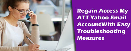 Regain Access My ATT Yahoo Email Account With Easy Troubleshooting Measures