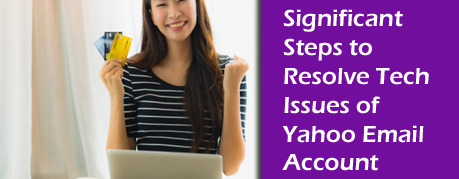 Significant Steps to Resolve Tech Issues of Yahoo Email Account