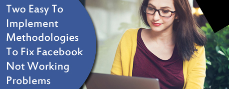 Two Easy To Implement Methodologies To Fix Facebook Not Working Problems