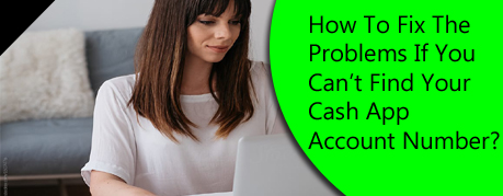 How To Fix The Problems If You Can't Find Your Cash App Account Number?